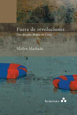 Fuera de revoluciones. Dos decadas de arte en Cuba (Paperback)