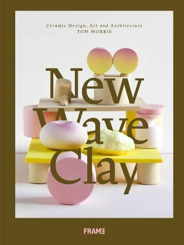 New Wave Clay: Ceramic Design, Art and Architecture (Hardback)