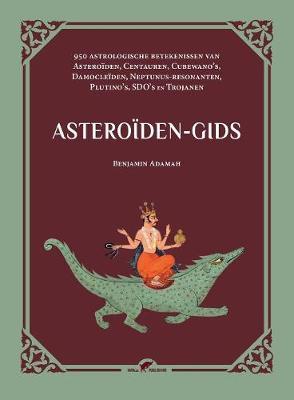 Asteroiden-Gids: 950 Astrologische Betekenissen Van Asteroiden, Centauren, Cubewano's, Damocleiden, Neptunus-Resonanten, Plutino's, Sdo's En Trojanen (Paperback)