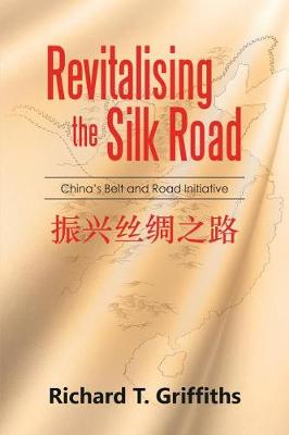 Revitalising the Silk Road: China's Belt and Road Initiative (Paperback)