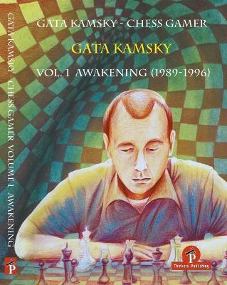 Gata Kamsky - Chess Gamer Volume 1: Awakening 1989-1996: Volume 1:  Awakening 1989-1996 - CHESS GAMER (Paperback)