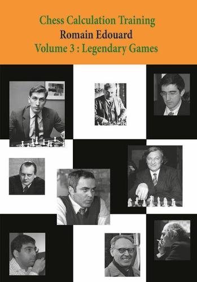 Chess Calculation Training Volume 3: Legendary Games - Chess Calculation Training (Paperback)