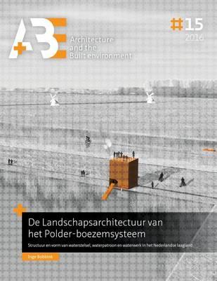 de Landschapsarchitectuur Van Het Polder-Boezemsysteem: Structuur En Vorm Van Waterstelsel, Waterpatroon En Waterwerk in Het Nederlandse Laagland - A+be - Architecture and the Built Environment (Paperback)