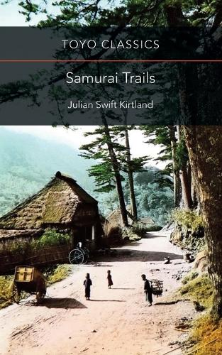 Samurai Trails: Wanderings on the Japanese High Road - Toyo Classics (Paperback)