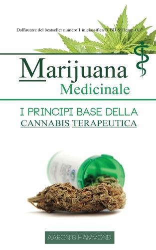 Marijuana Medicinale: I Principi Base Della Cannabis Terapeutica (Paperback)