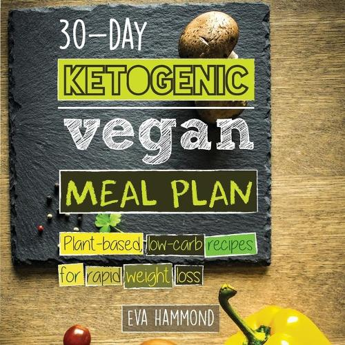 30-Day Ketogenic Vegan Meal Plan: Plant Based Low Carb Recipes for Rapid Weight Loss (Paperback)