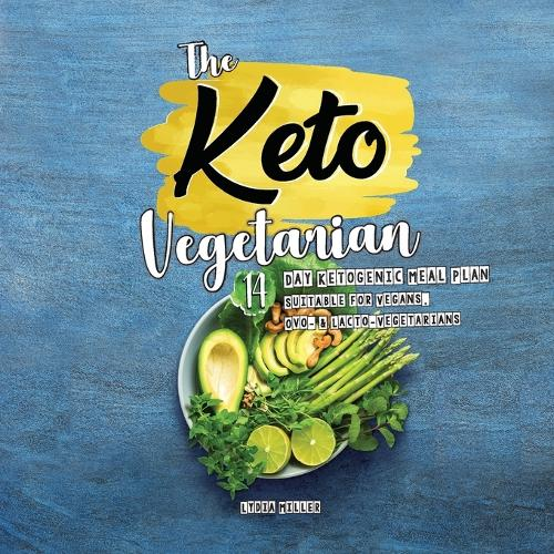 The Keto Vegetarian: 14-Day Ketogenic Meal Plan Suitable for Vegans, Ovo- & Lacto-Vegetarians - Plant-Based Weight Loss Cookbook (Paperback)