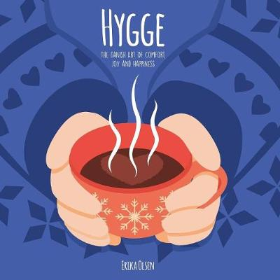 Hygge: The Danish Art of Comfort, Joy and Happiness (Paperback)