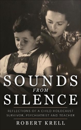 Sounds Sounds from Silence: Reflections of a Child Holocaust Survivor, Psychiatrist and Teacher (Hardback)