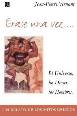 Erase Una Vez. El Universo, Los Dioses, Los Hombres. Un Relato de Los Mitos Griegos (Paperback)