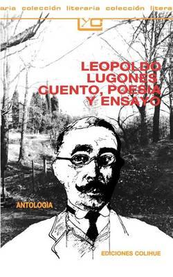 Leopoldo Lugones, Cuento, Poesia y Ensayo (Paperback)