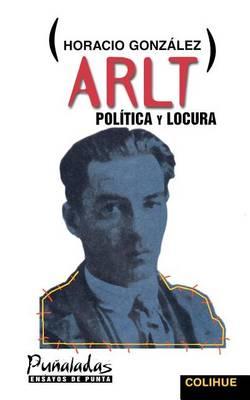 Arlt, Politica y Locura (Paperback)