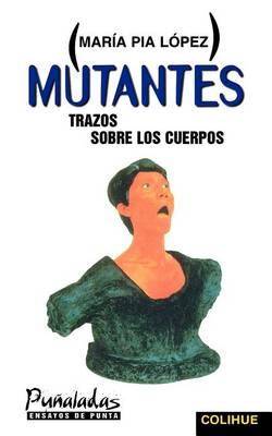 Mutantes: Trazos Sobre Los Cuerpos (Paperback)