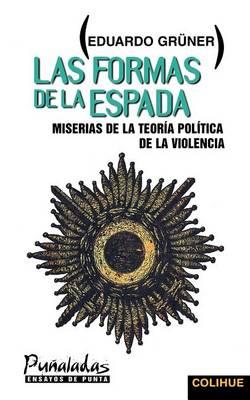 Las Formas De La Espada: Miserias De La Teoria Politica De La Violencia (Paperback)