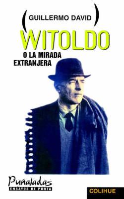 Witoldo : o La Mirada Extranjera (Paperback)