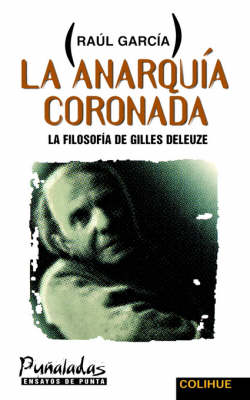 Anarquia Coronada, La : La Filosofia De Gilles Deleuze (Paperback)