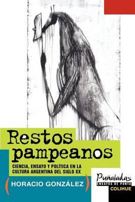 Restos Pampeanos: Ciencia, Ensayo y Politica En La Cultura Argentina Del Siglo Xx (Paperback)