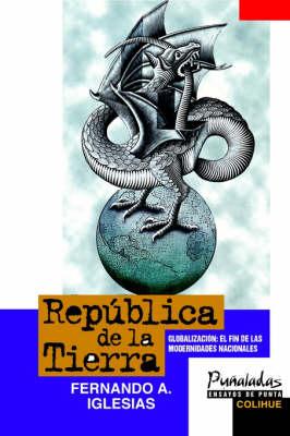 Republica De La Tierra : Globalizacion: El Fin De Las Modernidades Nacionales (Paperback)