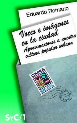 Voces e Imagenes En La Ciudad : Aproximaciones a Nuestra Cultura Popular Urbana (Paperback)