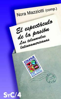 Espectaculo De La Pasion, El : Las Telenovelas Latinoamericanas (Paperback)