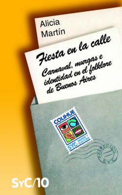 Fiesta En La Calle : Carnaval, Murgas e Identidad En El Folklore De Buenos Aires (Paperback)