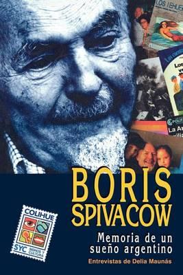 Boris Spivacow : Memoria De UN Sueno Argentino (Paperback)