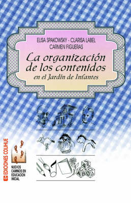 Organizacion De Los Contenidos En El Jardin De Infantes, La (Paperback)