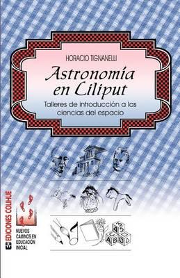 Astronomia En Liliput: Talleres De Introduccion A Las Ciencias Del Espacio (Paperback)