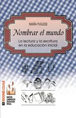 Nombrar El Mundo : La Lectura y La Escritura En La Educacion Inicial (Paperback)