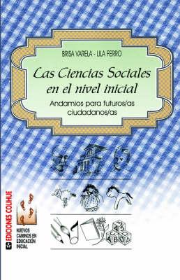 Ciencias Sociales En El Nivel Inicial, Las : Andamios Para Futuros/as Ciudadanos/as (Paperback)