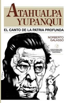 Atahualpa Yupanqui: El Canto De La Patria Profunda (Paperback)