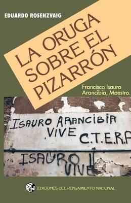 La Oruga Sobre El Pizarron: Francisco Isauro Arancibia, Maestro (Paperback)