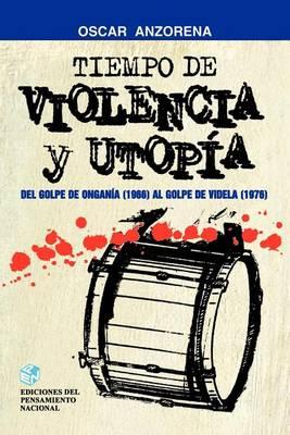 Tiempo De Violencia y Utopia : 1966-1976 (Paperback)