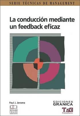 Conduccion Mediante UN Feedback Eficaz, La : Guia Practica Para Lograr Exito En La Comunicacion (Paperback)