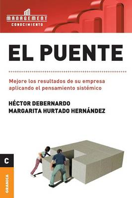 Puente, El: Mejore los resultados de su empresa aplicando el pensamiento sist mico (Paperback)