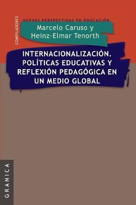 Internacionalizacion. Politicas Educativas y Reflexion Pedag. En Un Medio Global (Paperback)