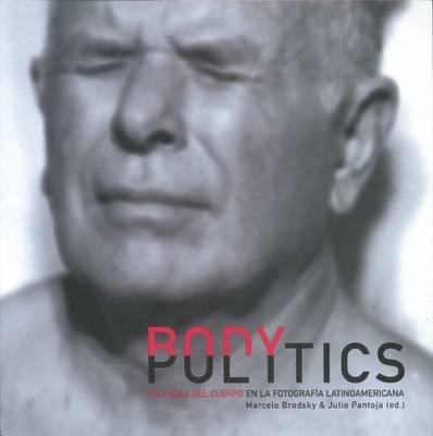 Body Politics: In Latin American Photography (Paperback)