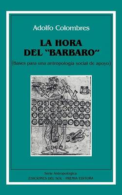 """Hora Del """"Barbaro"""" : Bases Para UNA Antropologia Social De Apoyo, La (Paperback)"""