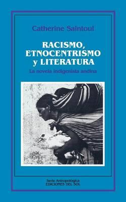 Racismo, Etnocentrismo y Literatura: La Novela Indigenista Andina (Paperback)