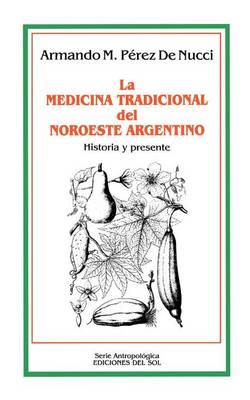 La Medicina Tradicional Del Noroeste Argentino: Historia y Presente (Paperback)