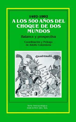 A Los 500 Anos Del Choque De Los Mundos : Balance y Prospectiva (Paperback)
