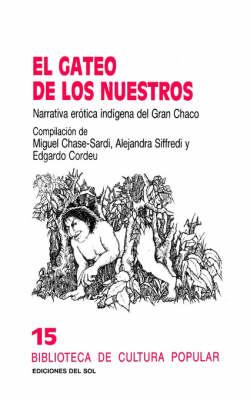 Gateo De Los Nuestros: Narrativa Erotica Indigena Del Gran Chaco, El (Paperback)