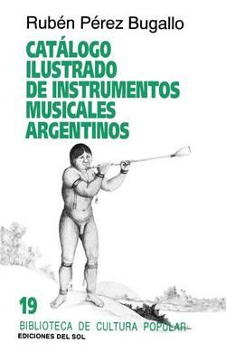 Catalogo Ilustrado De Instrumentos Musicales Argentinos (Paperback)