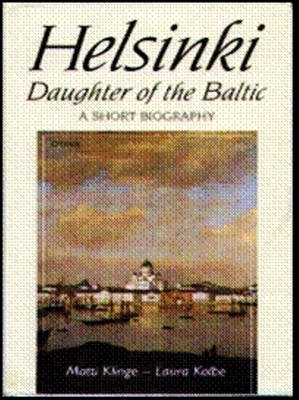 Helsinki: Daughter of the Baltic - A Short Biography (Paperback)
