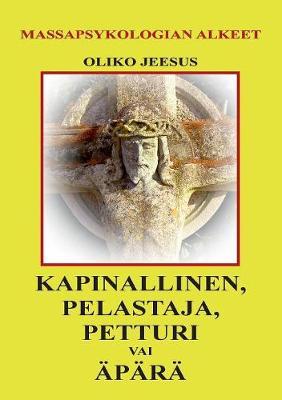 (Oliko Jeesus) Kapinallinen, Pelastaja, Petturi Vai Apara (Paperback)