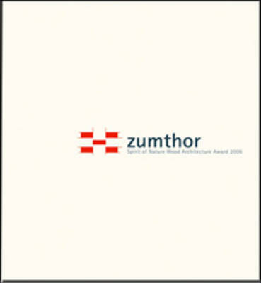 Zumthor: Spirit of Nature Wood Architecture Award 2006 (Paperback)