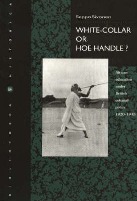 White-Collar or Hoe-Handle?: African Education under British Colonial Policy 1920-1945 (Paperback)