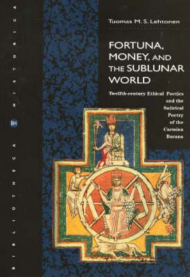 Fortuna, Money , and the Sublunar World: Twelfth-Century Ethical Poetics and the Satirical Poetry of the Camina Burana (Paperback)