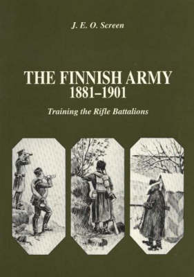 The Finnish Army 1881-1901: Training the Rifle Battalions (Paperback)