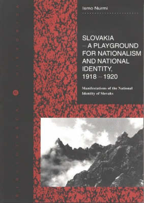 Slovakia - A Playground for Nationalism and National Identity, 1918-1920: Manifestations of the National Identity of Slovaks (Paperback)